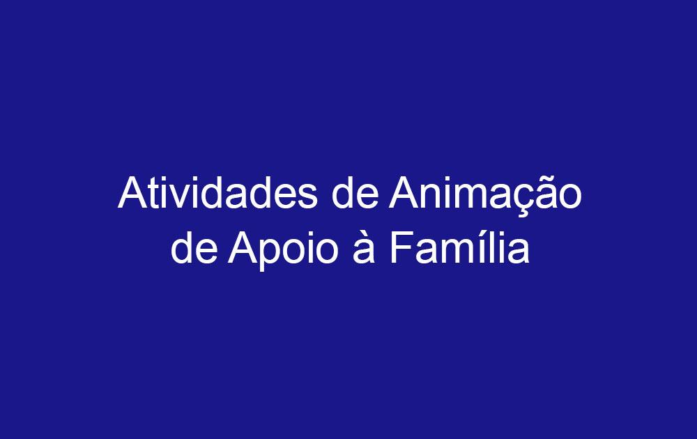 Atividades de Animação de Apoio à Família